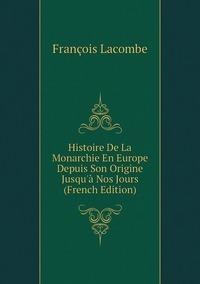 Книга под заказ: «Histoire De La Monarchie En Europe Depuis Son Origine Jusqu'à Nos Jours (French Edition)»