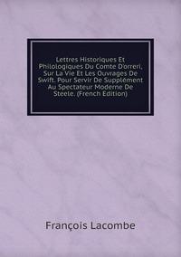Книга под заказ: «Lettres Historiques Et Philologiques Du Comte D'orreri, Sur La Vie Et Les Ouvrages De Swift. Pour Servir De Supplément Au Spectateur Moderne De Steele. (French Edition)»