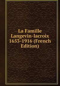 Книга под заказ: «La Famille Langevin-lacroix 1653-1916 (French Edition)»
