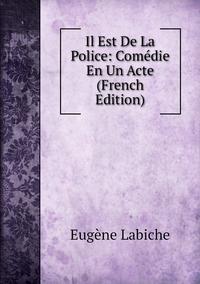 Книга под заказ: «Il Est De La Police: Comédie En Un Acte (French Edition)»