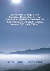 Книга под заказ: «Histoire De La Législation Romaine: Depuis Son Origine Jusqu'a La Législation Moderne : Et Généralisation Du Droit Romain, Volume 2 (French Edition)»