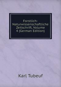 Книга под заказ: «Forstlich-Naturwissenschaftliche Zeitschrift, Volume 4 (German Edition)»