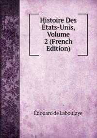 Книга под заказ: «Histoire Des États-Unis, Volume 2 (French Edition)»