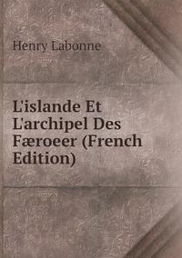 Книга под заказ: «L'islande Et L'archipel Des Færoeer (French Edition)»