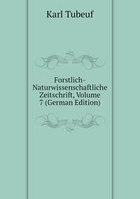 Forstlich-Naturwissenschaftliche Zeitschrift, Volume 7 (German Edition), Karl Tubeuf обложка-превью