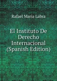 Книга под заказ: «El Instituto De Derecho Internacional (Spanish Edition)»