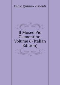 Книга под заказ: «Il Museo Pio Clementino, Volume 6 (Italian Edition)»