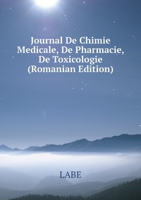 Книга под заказ: «Journal De Chimie Medicale, De Pharmacie, De Toxicologie (Romanian Edition)»
