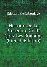 Книга под заказ: «Histoire De La Procédure Civile Chez Les Romains (French Edition)»