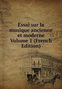 Книга под заказ: «Essai sur la musique ancienne et moderne Volume 1 (French Edition)»
