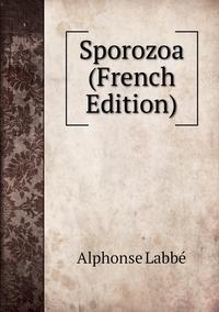 Книга под заказ: «Sporozoa (French Edition)»