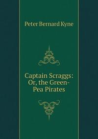 Книга под заказ: «Captain Scraggs: Or, the Green-Pea Pirates»