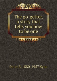 Книга под заказ: «The go-getter, a story that tells you how to be one»