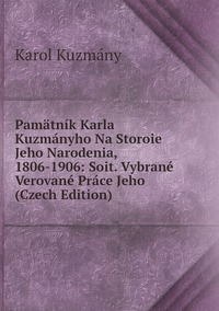 Книга под заказ: «Pamätník Karla Kuzmányho Na Storoie Jeho Narodenia, 1806-1906: Soit. Vybrané Verované Práce Jeho (Czech Edition)»