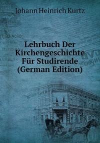 Lehrbuch Der Kirchengeschichte Für Studirende (German Edition), J. H. Kurtz обложка-превью