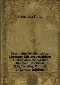 Книга под заказ: «Geschichte Der Deutschen Literatur: Mit Ausgewählten Stücken Aus Den Werken Der Vorzüglichsten Schriftsteller, Volume 2 (German Edition)»