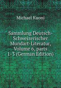 Книга под заказ: «Sammlung Deutsch-Schweizerischer Mundart-Literatur, Volume 6,parts 1-3 (German Edition)»