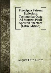 Книга под заказ: «Praecipua Patrum Ecclesiast. Testimonia: Quae Ad Mortem Pauli Apostoli Spectant (Latin Edition)»