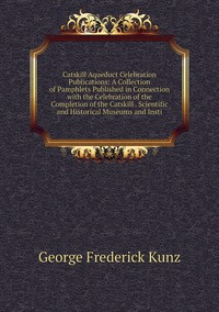 Книга под заказ: «Catskill Aqueduct Celebration Publications: A Collection of Pamphlets Published in Connection with the Celebration of the Completion of the Catskill . Scientific and Historical Museums and Insti»