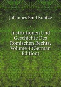 Institutionen Und Geschichte Des Römischen Rechts, Volume 1 (German Edition), Johannes Emil Kuntze обложка-превью