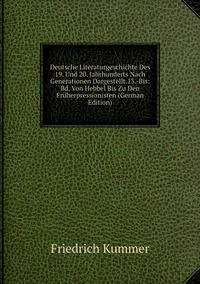 Книга под заказ: «Deutsche Literaturgeschichte Des 19. Und 20. Jahrhunderts Nach Generationen Dargestellt.13.-Bis: Bd. Von Hebbel Bis Zu Den Früherpressionisten (German Edition)»