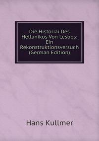 Книга под заказ: «Die Historiai Des Hellanikos Von Lesbos: Ein Rekonstruktionsversuch (German Edition)»