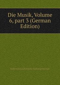 Die Musik, Volume 6,part 3 (German Edition), Nationalsozialistische Kulturgemeinde обложка-превью