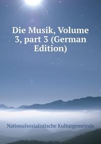 Die Musik, Volume 3,part 3 (German Edition), Nationalsozialistische Kulturgemeinde обложка-превью