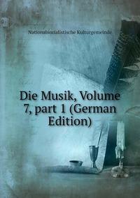 Книга под заказ: «Die Musik, Volume 7,part 1 (German Edition)»
