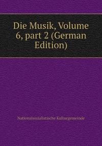 Die Musik, Volume 6,part 2 (German Edition), Nationalsozialistische Kulturgemeinde обложка-превью