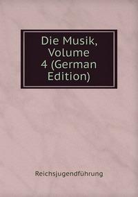 Книга под заказ: «Die Musik, Volume 4 (German Edition)»