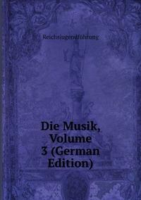 Книга под заказ: «Die Musik, Volume 3 (German Edition)»