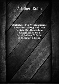 Книга под заказ: «Zeitschrift Für Vergleichende Sprachforschung Auf Dem Gebiete Des Deutschen, Griechischen Und Lateinischen, Volume 16 (German Edition)»