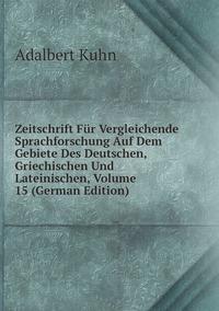 Книга под заказ: «Zeitschrift Für Vergleichende Sprachforschung Auf Dem Gebiete Des Deutschen, Griechischen Und Lateinischen, Volume 15 (German Edition)»
