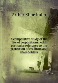 Книга под заказ: «A comparative study of the law of corporations: with particular reference to the protection of creditors and shareholders»