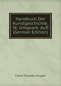 Книга под заказ: «Handbuch Der Kunstgeschichte, 3E, Umgearb. Aufl (German Edition)»