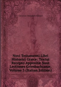 Книга под заказ: «Novi Testamenti Libri Historici Græce: Textui Recepto Appositæ Sunt Lectiones Griesbachianæ, Volume 3 (Italian Edition)»