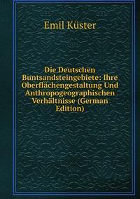 Книга под заказ: «Die Deutschen Buntsandsteingebiete: Ihre Oberflächengestaltung Und Anthropogeographischen Verhältnisse (German Edition)»
