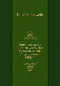 Книга под заказ: «Mitteilungen Zur Ältesten Geschichte Der Klosterschule: Progr. (German Edition)»