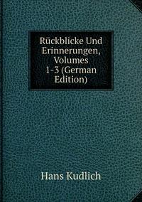 Книга под заказ: «Rückblicke Und Erinnerungen, Volumes 1-3 (German Edition)»