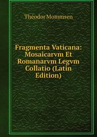 Книга под заказ: «Fragmenta Vaticana: Mosaicarvm Et Romanarvm Legvm Collatio (Latin Edition)»