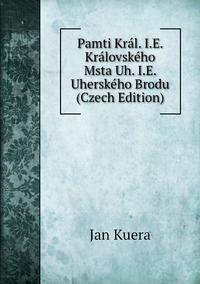 Книга под заказ: «Pamti Král. I.E. Královského Msta Uh. I.E. Uherského Brodu (Czech Edition)»