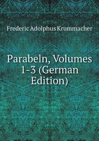 Книга под заказ: «Parabeln, Volumes 1-3 (German Edition)»
