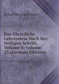 Книга под заказ: «Das Christliche Lehrsystem Nach Der Heiligen Schrift, Volume 0;volume 23 (German Edition)»