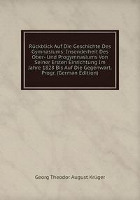 Книга под заказ: «Rückblick Auf Die Geschichte Des Gymnasiums: Insonderheit Des Ober- Und Progymnasiums Von Seiner Ersten Einrichtung Im Jahre 1828 Bis Auf Die Gegenwart. Progr. (German Edition)»