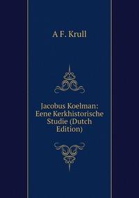 Книга под заказ: «Jacobus Koelman: Eene Kerkhistorische Studie (Dutch Edition)»