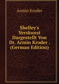 Книга под заказ: «Shelley's Verskunst Dargestellt Von Dr. Armin Kroder . (German Edition)»