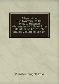Книга под заказ: «Allgemeines Handwörterbuch Der Philosophischen Wissenschaften: Nebst Ihrer Literatur Und Geschichte, Volume 2 (German Edition)»