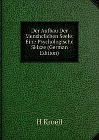 Книга под заказ: «Der Aufbau Der Menshclichen Seele: Eine Psychologische Skizze (German Edition)»