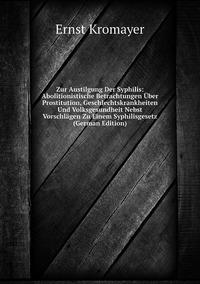 Книга под заказ: «Zur Austilgung Der Syphilis: Abolitionistische Betrachtungen Über Prostitution, Geschlechtskrankheiten Und Volksgesundheit Nebst Vorschlägen Zu Einem Syphilisgesetz (German Edition)»
